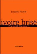 Ludovic Pautier : Ivoire bris, Posie & Flamenco