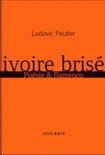 Ludovic Pautier : Ivoire bris�, Po�sie & Flamenco