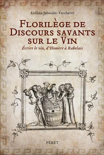Azélina Jaboulet-Vercherre, Florilège de Discours savants sur le Vin.