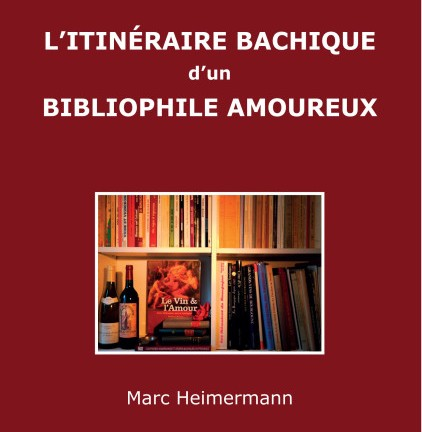 Marc Heimermann, L'itinéraire bachique d'un bibliophile amoureux
