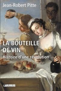 Jean-Robert Pitte, La bouteille de vin : Histoire d'une révolution