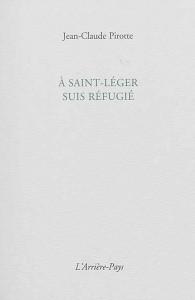 Jean-Claude Pirotte, A Saint-Léger suis refugié